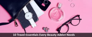 10-Travel-Essentials-Every-Beauty-Addict-Needs