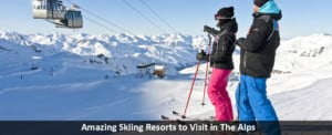 Amazing Skiing Resorts to Visit in The Alps