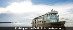 Cruising on the Delfin III in the Amazon