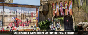 Destination Attraction: Le Puy du Fou, France
