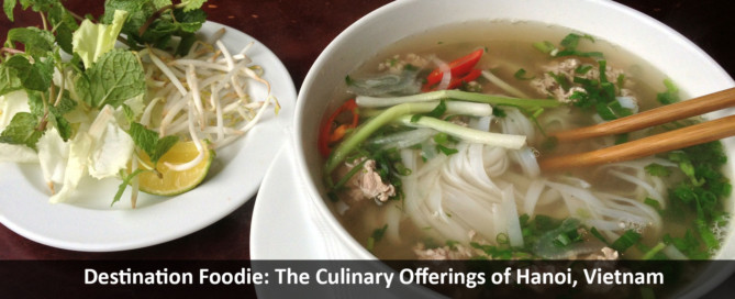 Destination Foodie: The Culinary Offerings of Hanoi, Vietnam