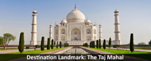 Destination Landmark: The Taj Mahal