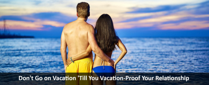 Don't-Go-on-Vacation-'Till-You-Vacation-Proof-Your-Relationship