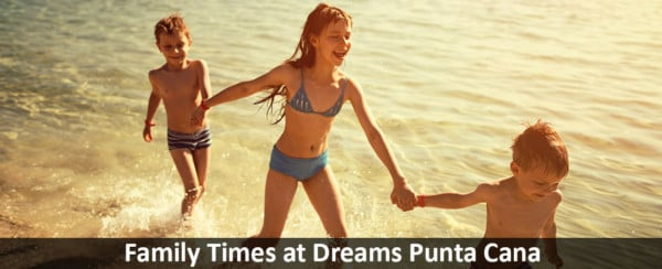 Family-Times-at-Dreams-Punta-Cana
