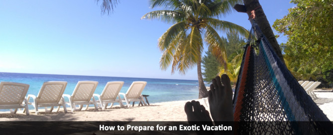 How to Prepare for an Exotic Vacation