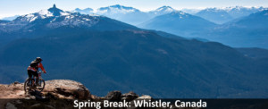 Spring Break: Whistler, Canada
