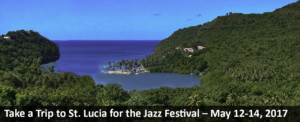 Take a Trip to St. Lucia for the Jazz Festival – May 12-14, 2017