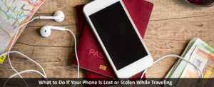 What to Do If Your Phone Is Lost or Stolen While Traveling