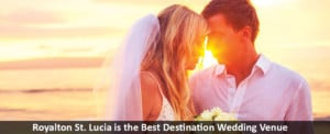 Why Royalton St. Lucia is the Best Destination Wedding Venue